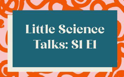 Little Science Talks: Season 1, Episode 1